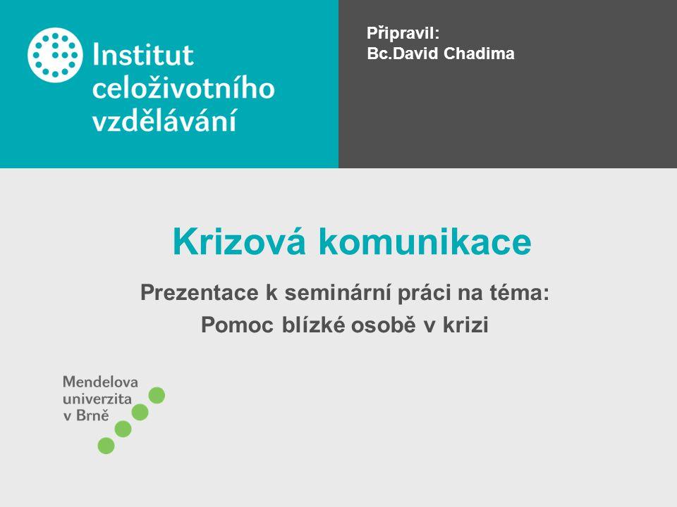 Prezentace k seminární práci na téma: Pomoc blízké osobě v krizi