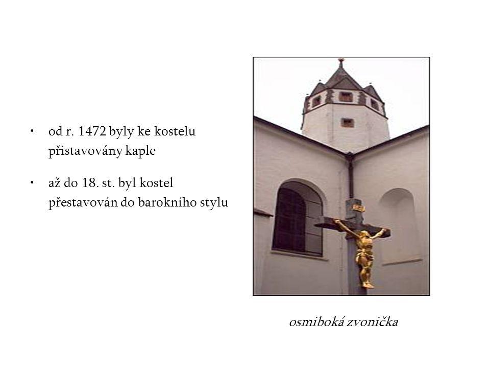 od r. 1472 byly ke kostelu přistavovány kaple