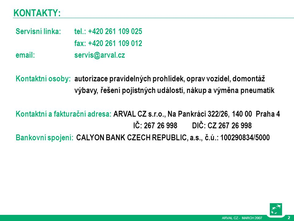 KONTAKTY: Servisní linka: tel.: +420 261 109 025 fax: +420 261 109 012
