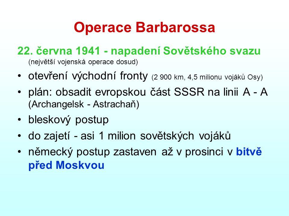 Operace Barbarossa 22. června 1941 - napadení Sovětského svazu (největší vojenská operace dosud)