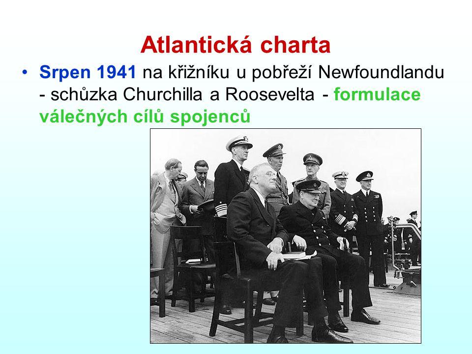 Atlantická charta Srpen 1941 na křižníku u pobřeží Newfoundlandu - schůzka Churchilla a Roosevelta - formulace válečných cílů spojenců.