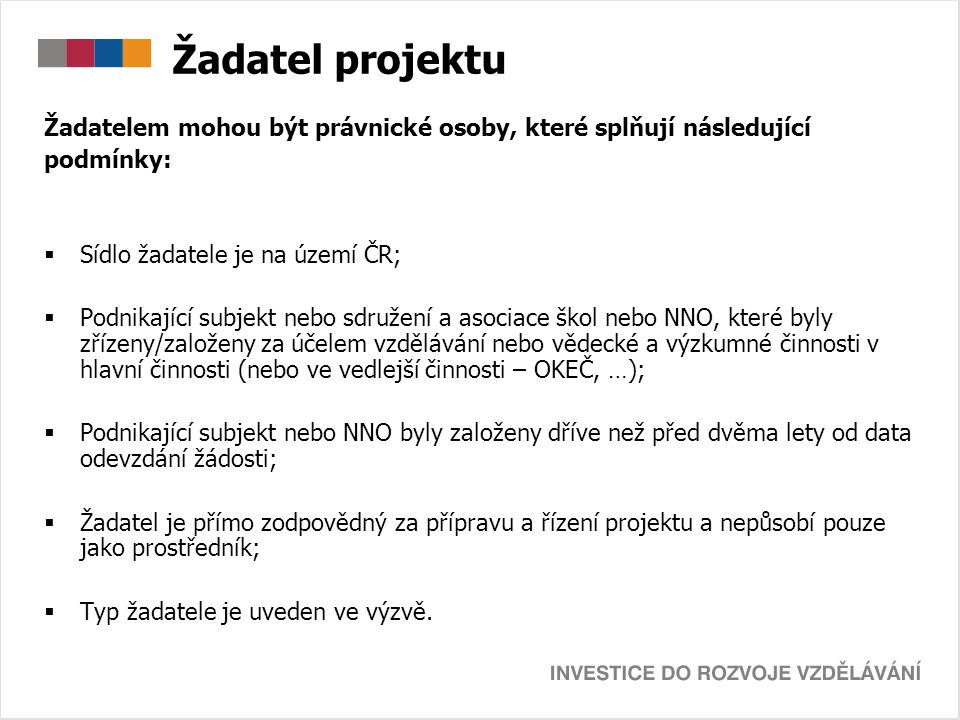 Žadatel projektu Žadatelem mohou být právnické osoby, které splňují následující. podmínky: Sídlo žadatele je na území ČR;