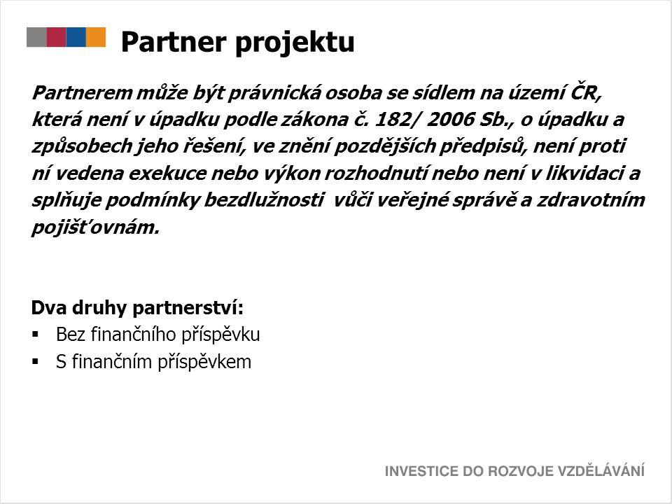 Partner projektu Partnerem může být právnická osoba se sídlem na území ČR, která není v úpadku podle zákona č. 182/ 2006 Sb., o úpadku a.