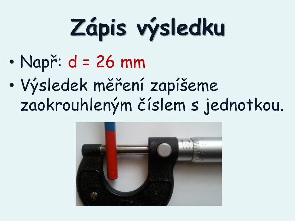 Zápis výsledku Např: d = 26 mm