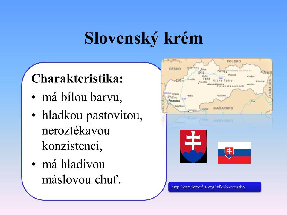 Slovenský krém Charakteristika: má bílou barvu,