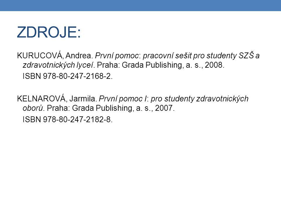 ZDROJE: KURUCOVÁ, Andrea. První pomoc: pracovní sešit pro studenty SZŠ a zdravotnických lyceí. Praha: Grada Publishing, a. s., 2008.