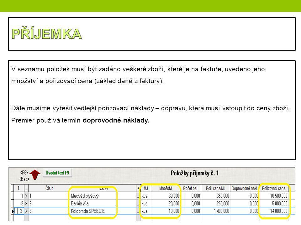 PŘÍJEMKA V seznamu položek musí být zadáno veškeré zboží, které je na faktuře, uvedeno jeho množství a pořizovací cena (základ daně z faktury).