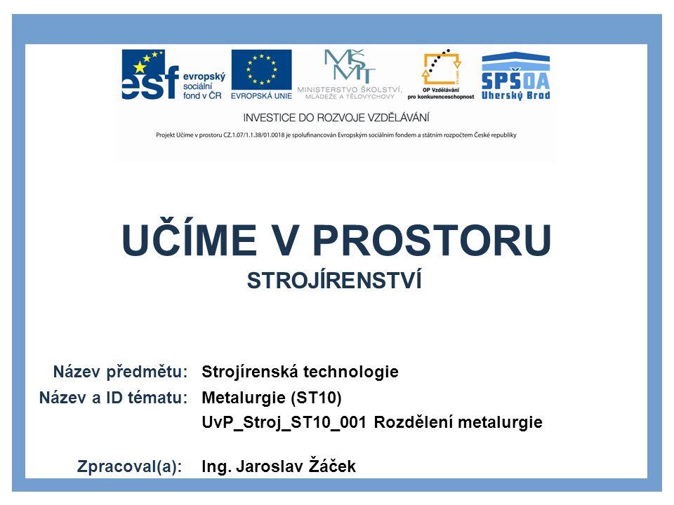 Strojírenství Strojírenská technologie Metalurgie (ST10)