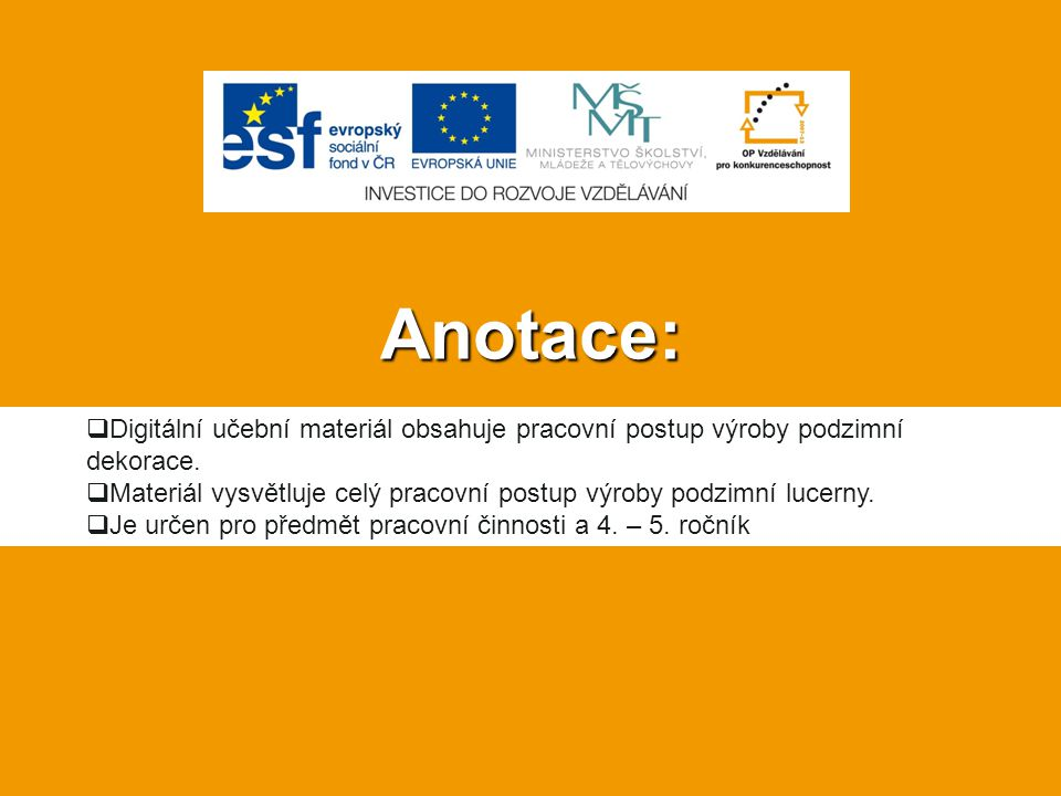 Anotace: Digitální učební materiál obsahuje pracovní postup výroby podzimní dekorace.