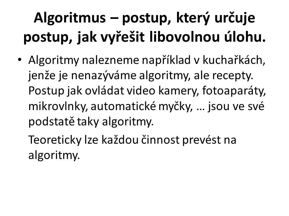 Algoritmus – postup, který určuje postup, jak vyřešit libovolnou úlohu.
