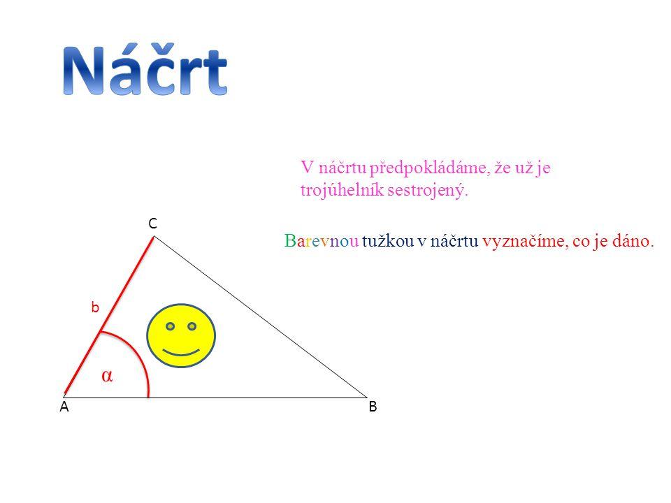 Náčrt α V náčrtu předpokládáme, že už je trojúhelník sestrojený.