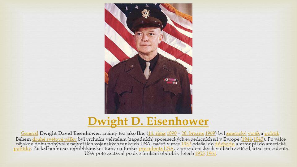 Dwight D. Eisenhower Generál Dwight David Eisenhower, známý též jako Ike, (14. října 1890 – 28. března 1969) byl americký voják a politik.
