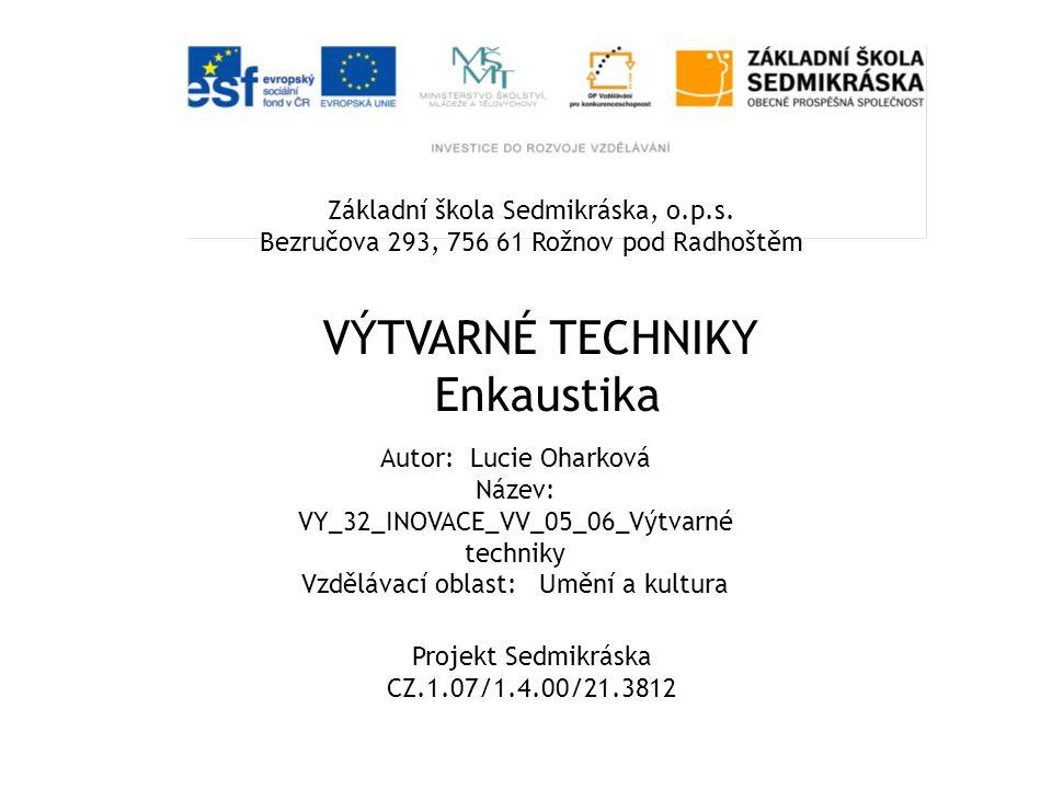VÝTVARNÉ TECHNIKY Enkaustika Základní škola Sedmikráska, o.p.s.