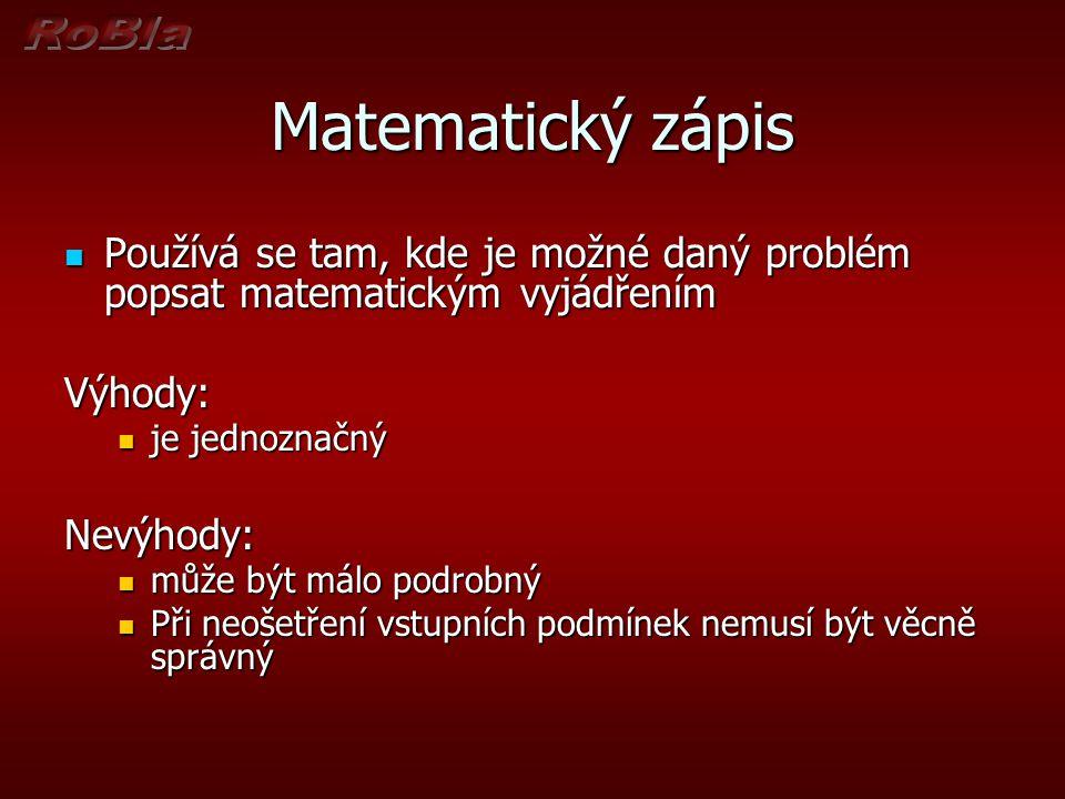 Matematický zápis Používá se tam, kde je možné daný problém popsat matematickým vyjádřením. Výhody: