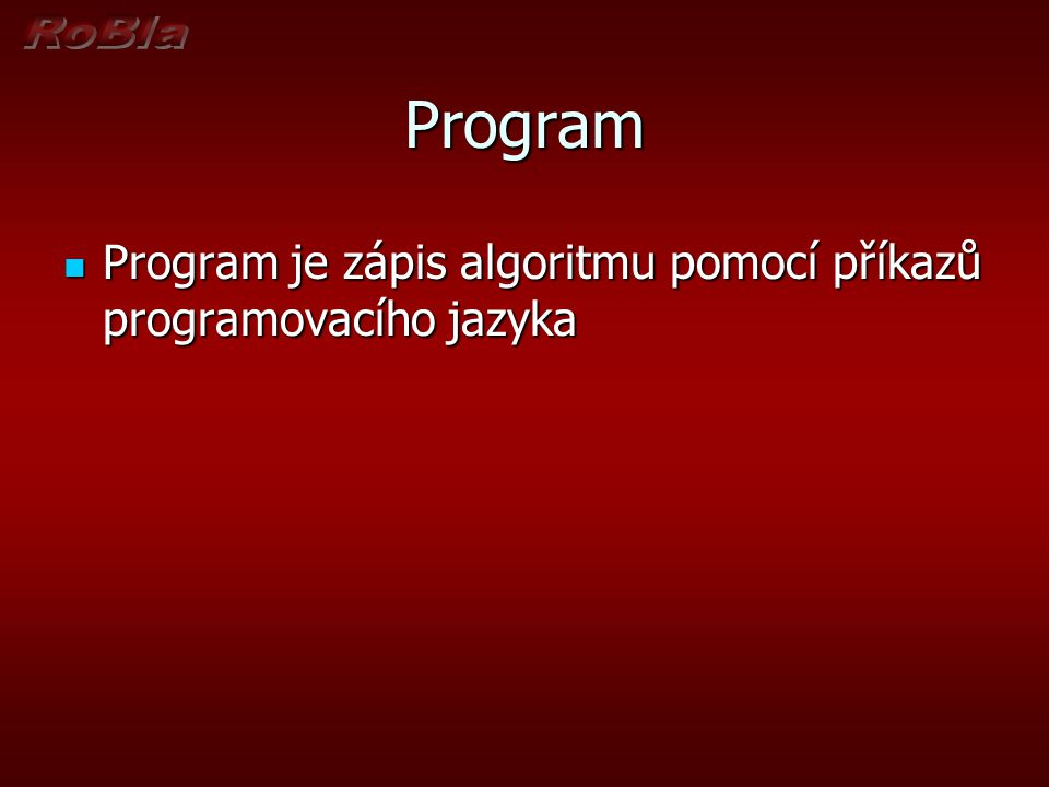 Program Program je zápis algoritmu pomocí příkazů programovacího jazyka
