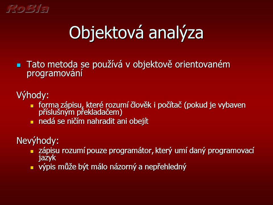 Objektová analýza Tato metoda se používá v objektově orientovaném programování. Výhody: