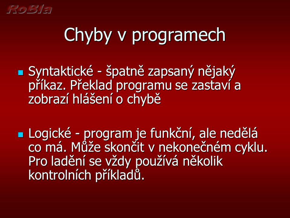 Chyby v programech Syntaktické - špatně zapsaný nějaký příkaz. Překlad programu se zastaví a zobrazí hlášení o chybě.