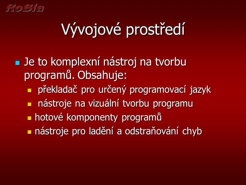 Vývojové prostředí Je to komplexní nástroj na tvorbu programů. Obsahuje: překladač pro určený programovací jazyk.