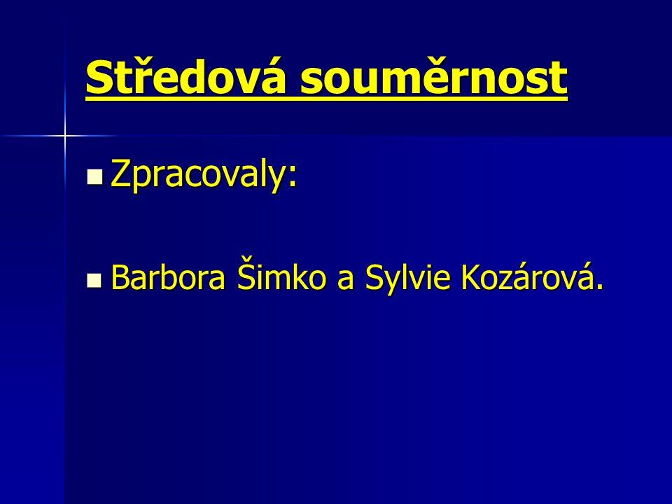 Středová souměrnost Zpracovaly: Barbora Šimko a Sylvie Kozárová.