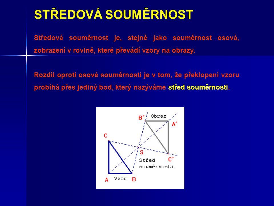 STŘEDOVÁ SOUMĚRNOST Středová souměrnost je, stejně jako souměrnost osová, zobrazení v rovině, které převádí vzory na obrazy.
