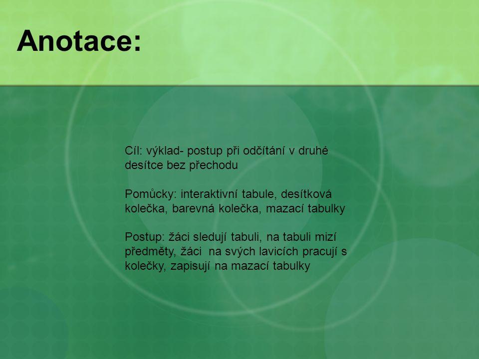 Anotace: Cíl: výklad- postup při odčítání v druhé desítce bez přechodu