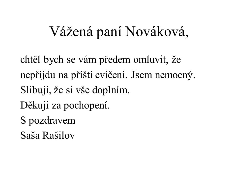 Vážená paní Nováková, chtěl bych se vám předem omluvit, že