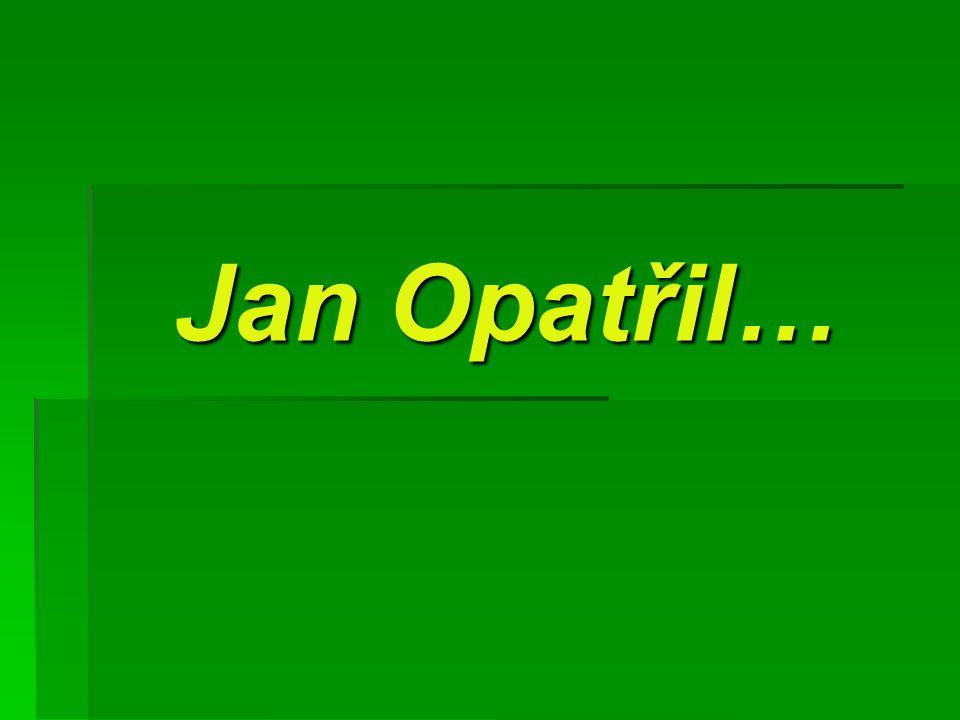 Jan Opatřil…