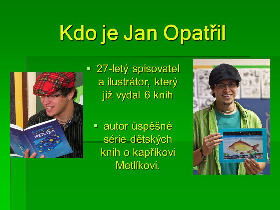 Kdo je Jan Opatřil 27-letý spisovatel a ilustrátor, který již vydal 6 knih.