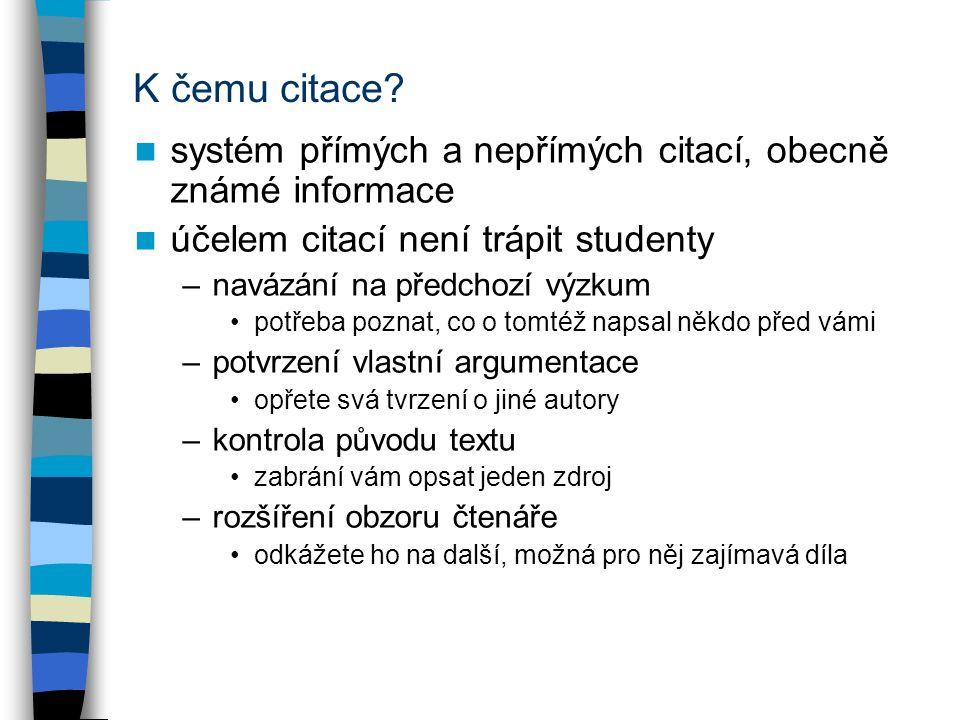 K čemu citace systém přímých a nepřímých citací, obecně známé informace. účelem citací není trápit studenty.