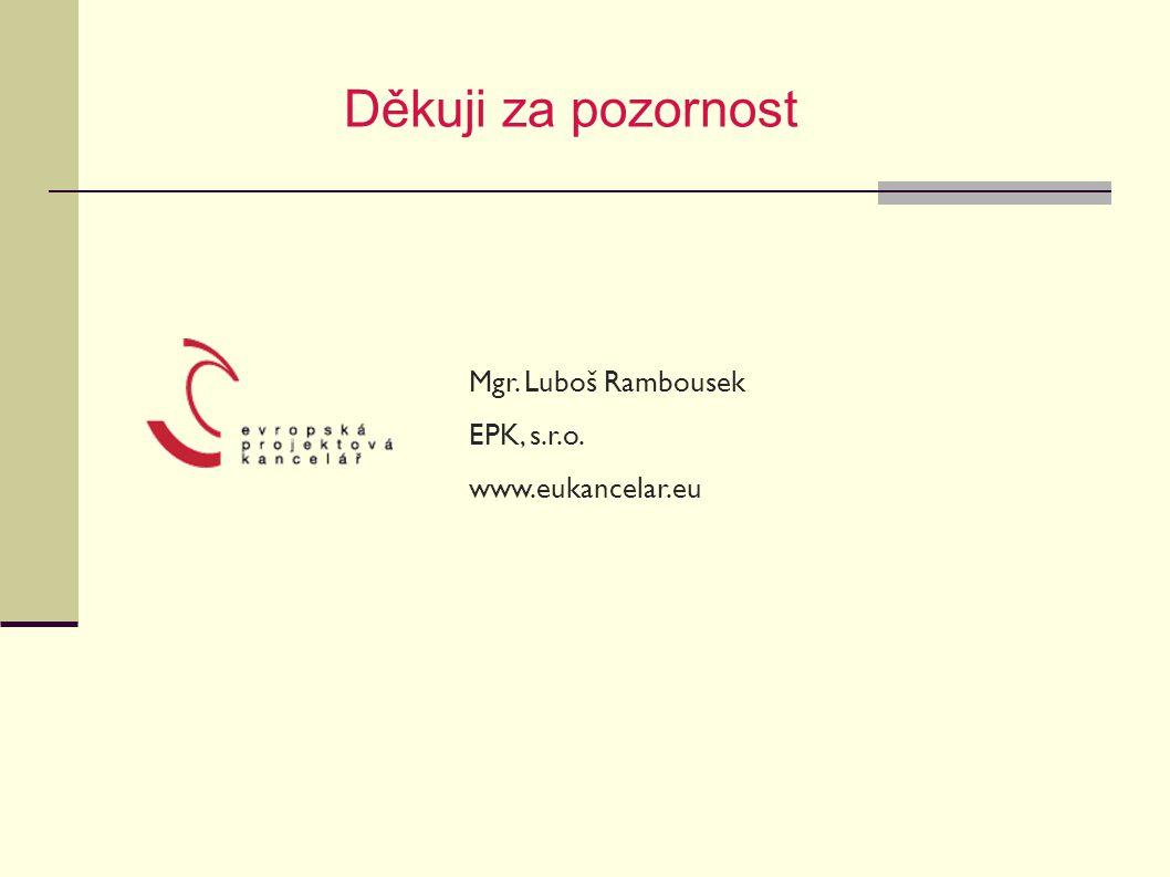 Děkuji za pozornost Mgr. Luboš Rambousek EPK, s.r.o. www.eukancelar.eu