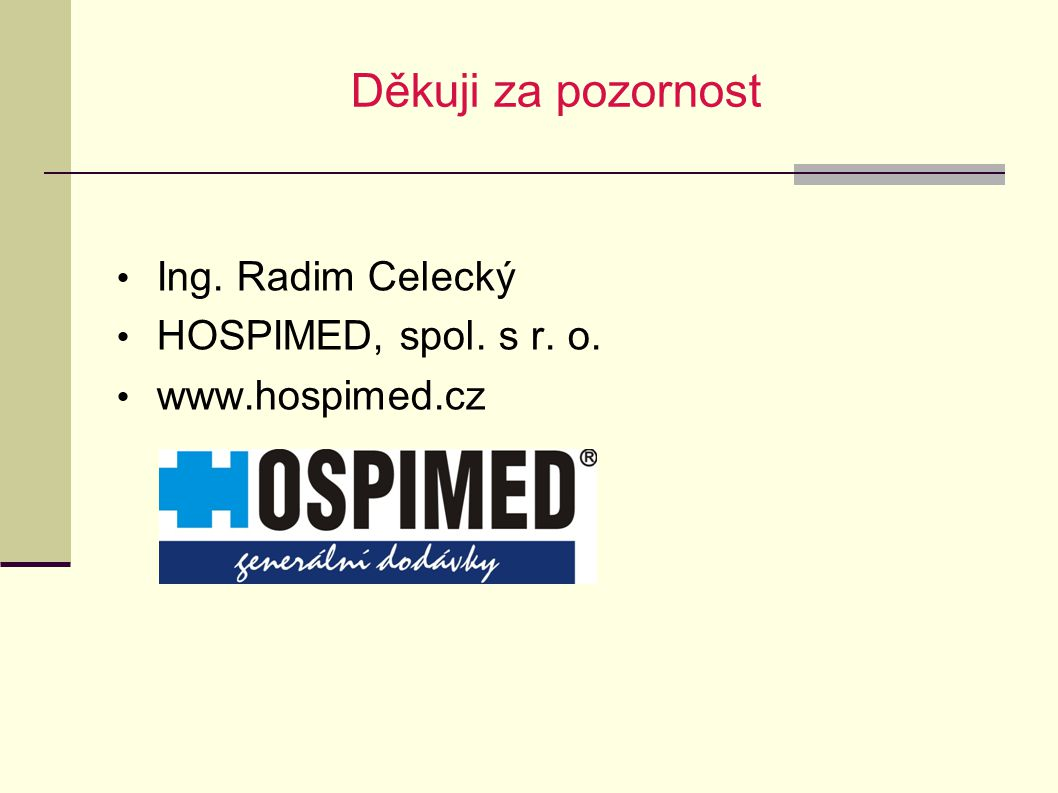 Děkuji za pozornost Ing. Radim Celecký HOSPIMED, spol. s r. o.