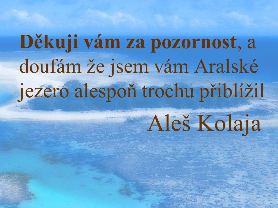 Děkuji vám za pozornost, a doufám že jsem vám Aralské jezero alespoň trochu přiblížil