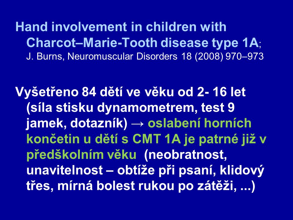 Hand involvement in children with Charcot–Marie-Tooth disease type 1A; J. Burns, Neuromuscular Disorders 18 (2008) 970–973