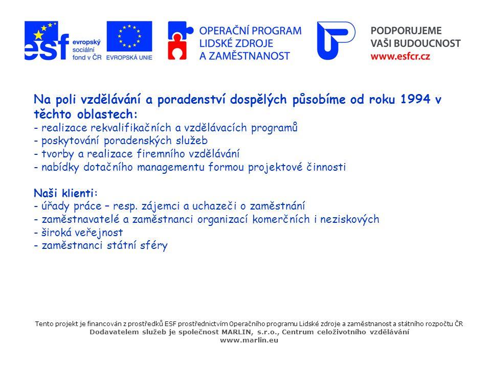 Na poli vzdělávání a poradenství dospělých působíme od roku 1994 v těchto oblastech: - realizace rekvalifikačních a vzdělávacích programů - poskytování poradenských služeb - tvorby a realizace firemního vzdělávání - nabídky dotačního managementu formou projektové činnosti Naši klienti: - úřady práce – resp. zájemci a uchazeči o zaměstnání - zaměstnavatelé a zaměstnanci organizací komerčních i neziskových - široká veřejnost - zaměstnanci státní sféry