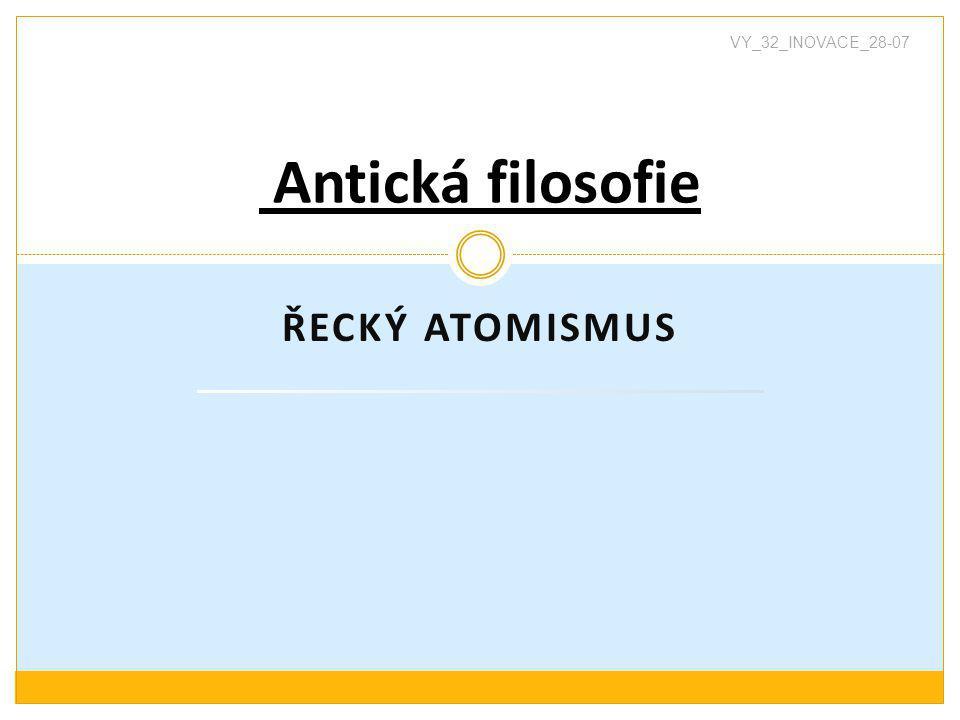 VY_32_INOVACE_28-07 Antická filosofie ŘECKÝ ATOMISMUS