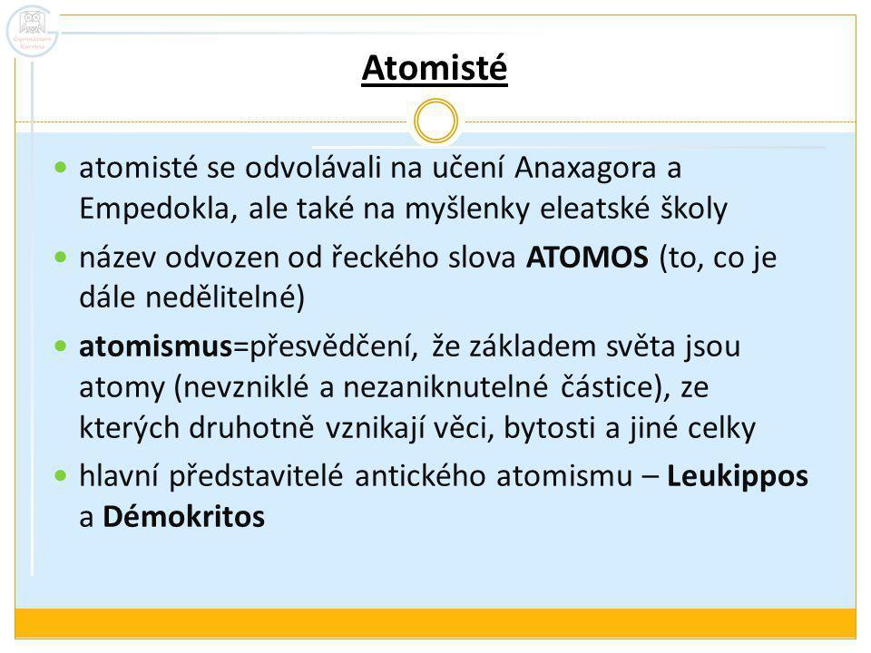 Atomisté atomisté se odvolávali na učení Anaxagora a Empedokla, ale také na myšlenky eleatské školy.