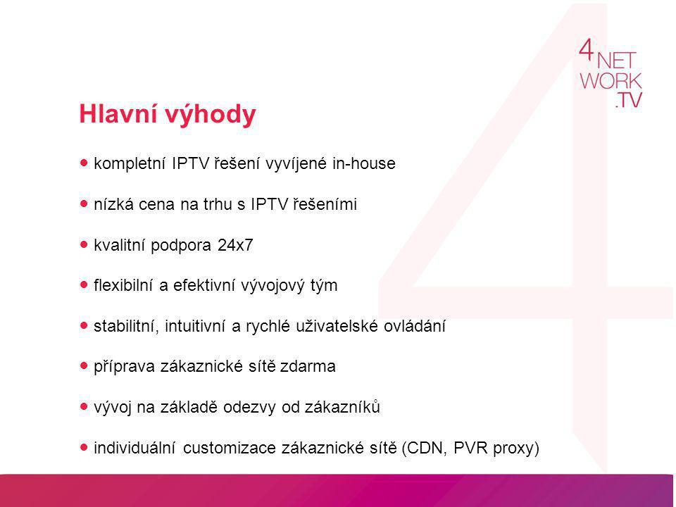 Hlavní výhody ● kompletní IPTV řešení vyvíjené in-house