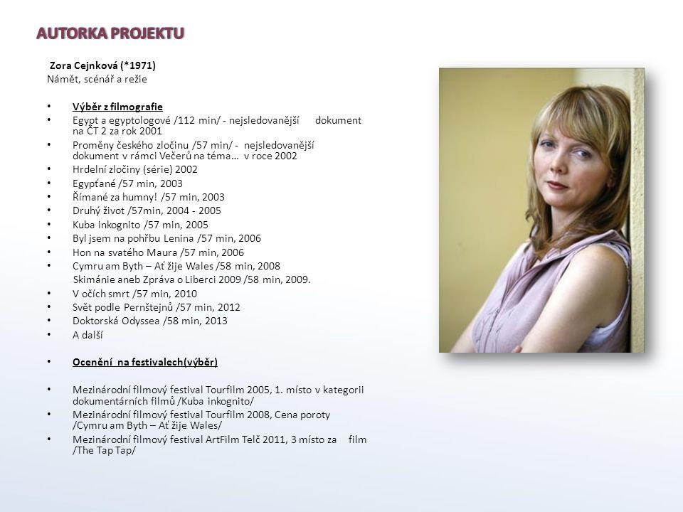 Autorka Projektu Zora Cejnková (*1971) Námět, scénář a režie