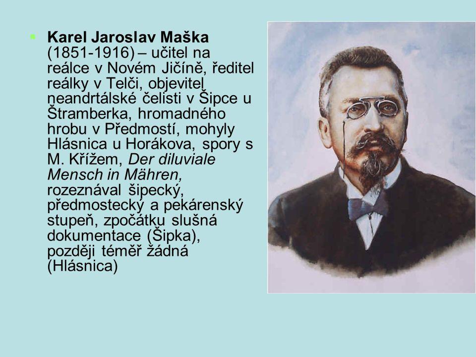 Karel Jaroslav Maška (1851-1916) – učitel na reálce v Novém Jičíně, ředitel reálky v Telči, objevitel neandrtálské čelisti v Šipce u Štramberka, hromadného hrobu v Předmostí, mohyly Hlásnica u Horákova, spory s M.