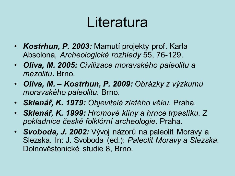 Literatura Kostrhun, P. 2003: Mamutí projekty prof. Karla Absolona, Archeologické rozhledy 55, 76-129.