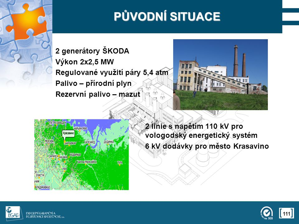 PŮVODNÍ SITUACE 2 generátory ŠKODA Výkon 2x2,5 MW
