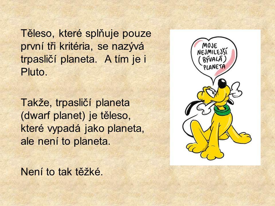 Těleso, které splňuje pouze první tři kritéria, se nazývá trpasličí planeta. A tím je i Pluto.