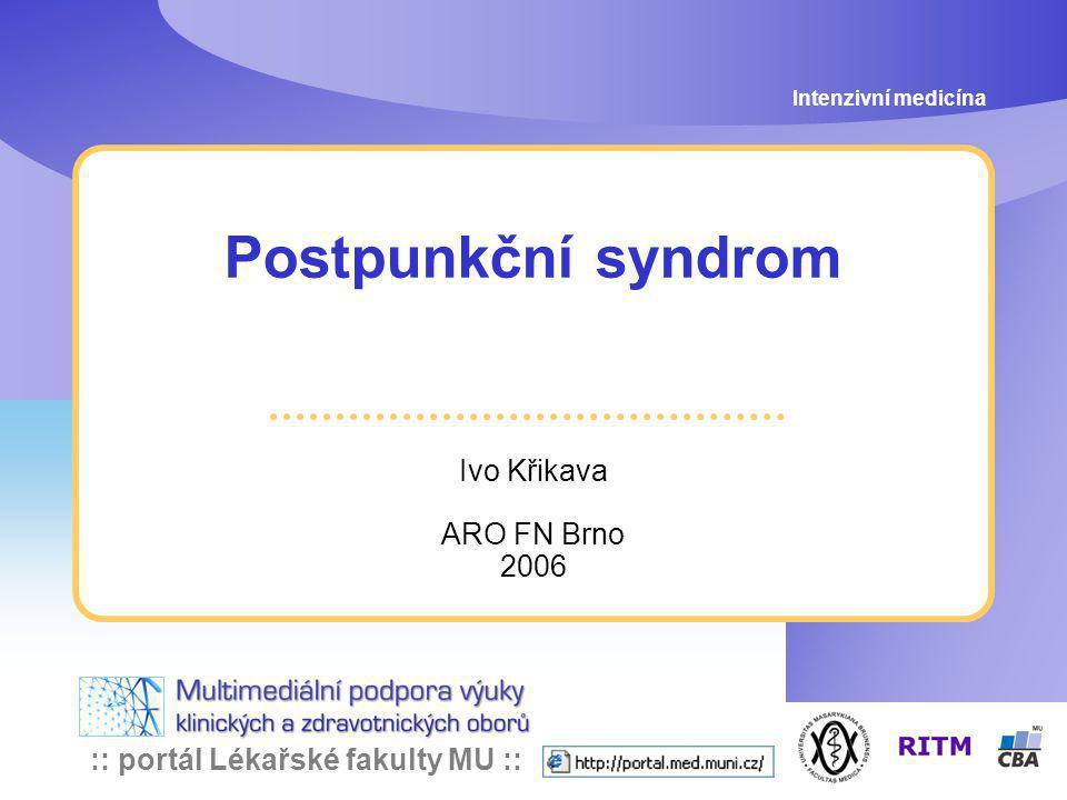 Intenzivní medicína Postpunkční syndrom Ivo Křikava ARO FN Brno 2006