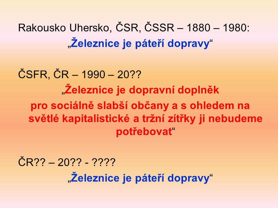"""Rakousko Uhersko, ČSR, ČSSR – 1880 – 1980: """"Železnice je páteří dopravy ČSFR, ČR – 1990 – 20 ."""