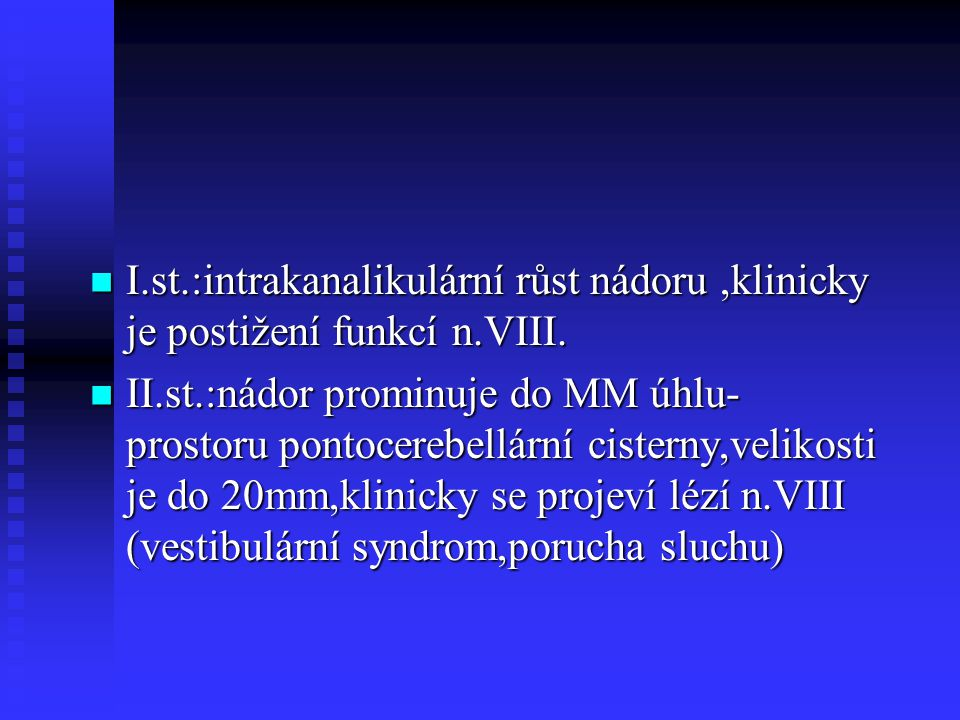 I. st. :intrakanalikulární růst nádoru ,klinicky je postižení funkcí n