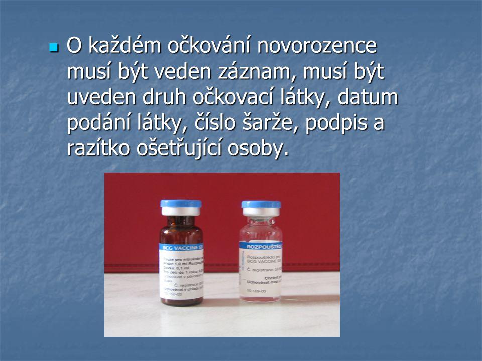 O každém očkování novorozence musí být veden záznam, musí být uveden druh očkovací látky, datum podání látky, číslo šarže, podpis a razítko ošetřující osoby.