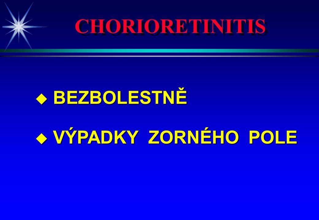 CHORIORETINITIS BEZBOLESTNĚ VÝPADKY ZORNÉHO POLE 4