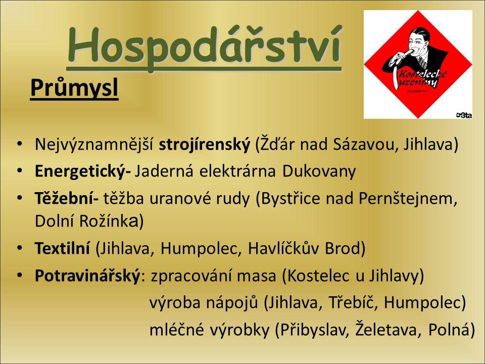 Hospodářství Průmysl. Nejvýznamnější strojírenský (Žďár nad Sázavou, Jihlava) Energetický- Jaderná elektrárna Dukovany.