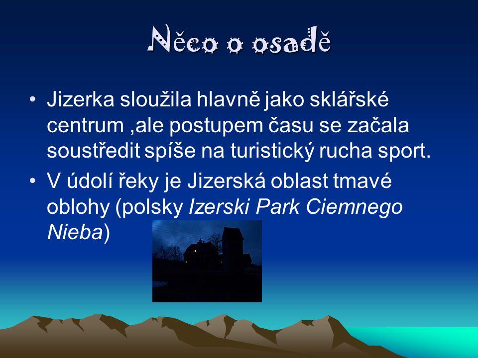 Něco o osadě Jizerka sloužila hlavně jako sklářské centrum ,ale postupem času se začala soustředit spíše na turistický rucha sport.