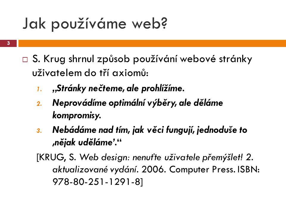 """Jak používáme web S. Krug shrnul způsob používání webové stránky uživatelem do tří axiomů: """"Stránky nečteme, ale prohlížíme."""